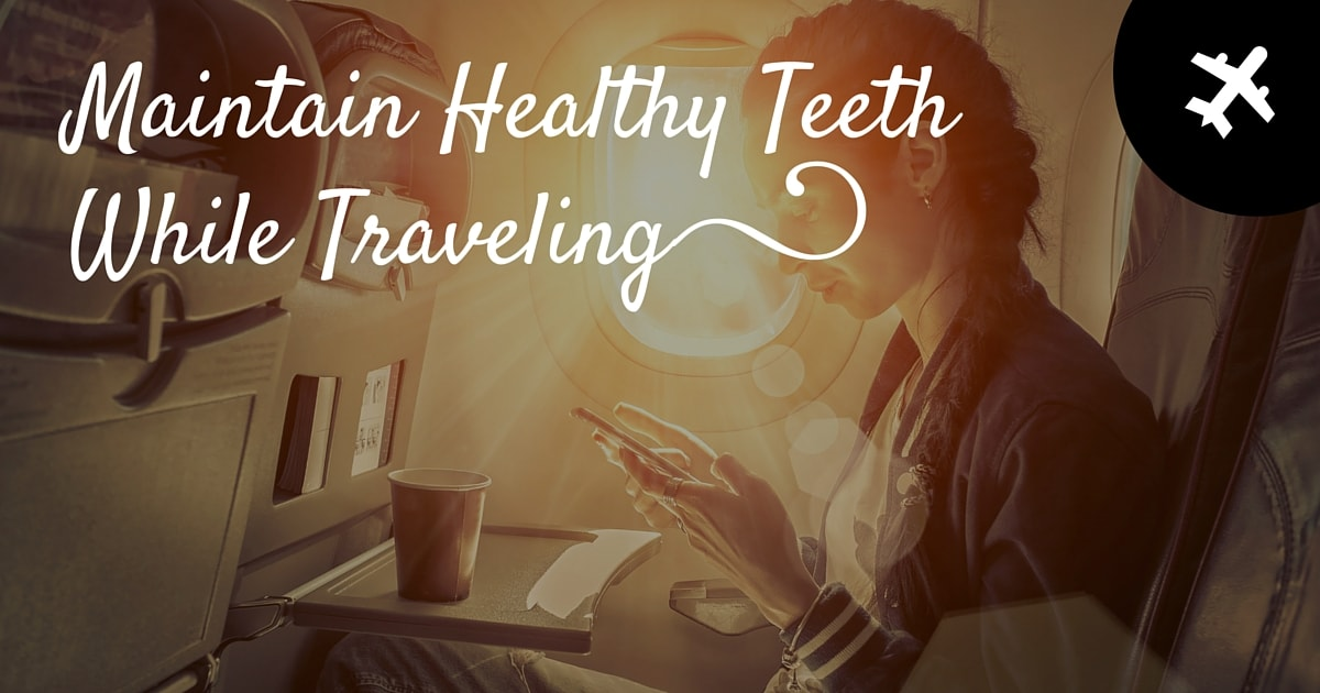 maintain healthy teeth while traveling