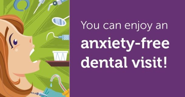 You can enjoy an anxiety-free dental visit!